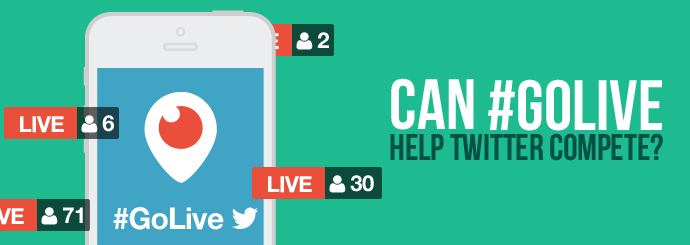 Can #GoLive Help Twitter Compete?
