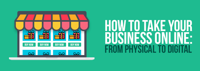 How to Take Your Business Online: From Physical to Digital