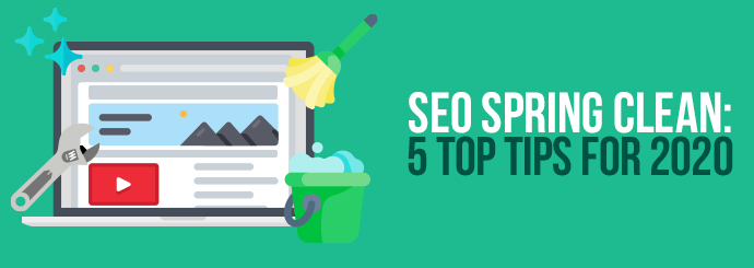 SEO Spring Clean: 5 Top Tips for 2020